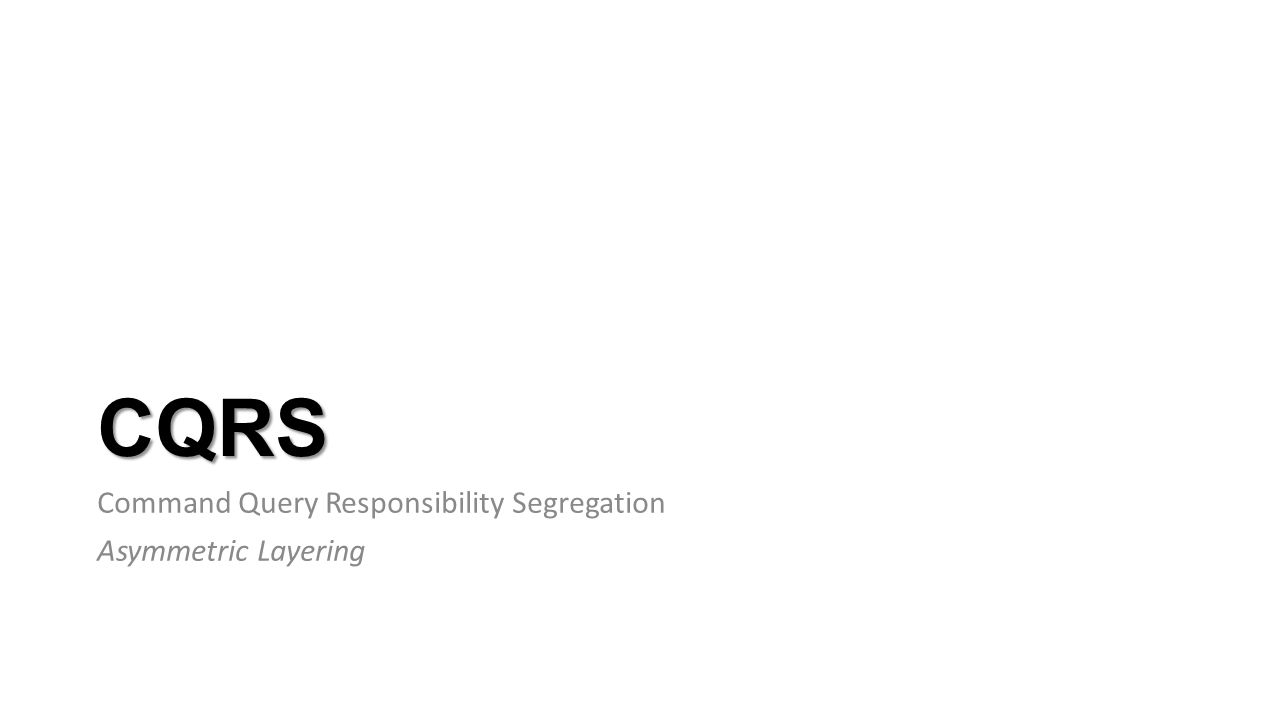 CQRS Command Query Responsibility Segregation Asymmetric Layering