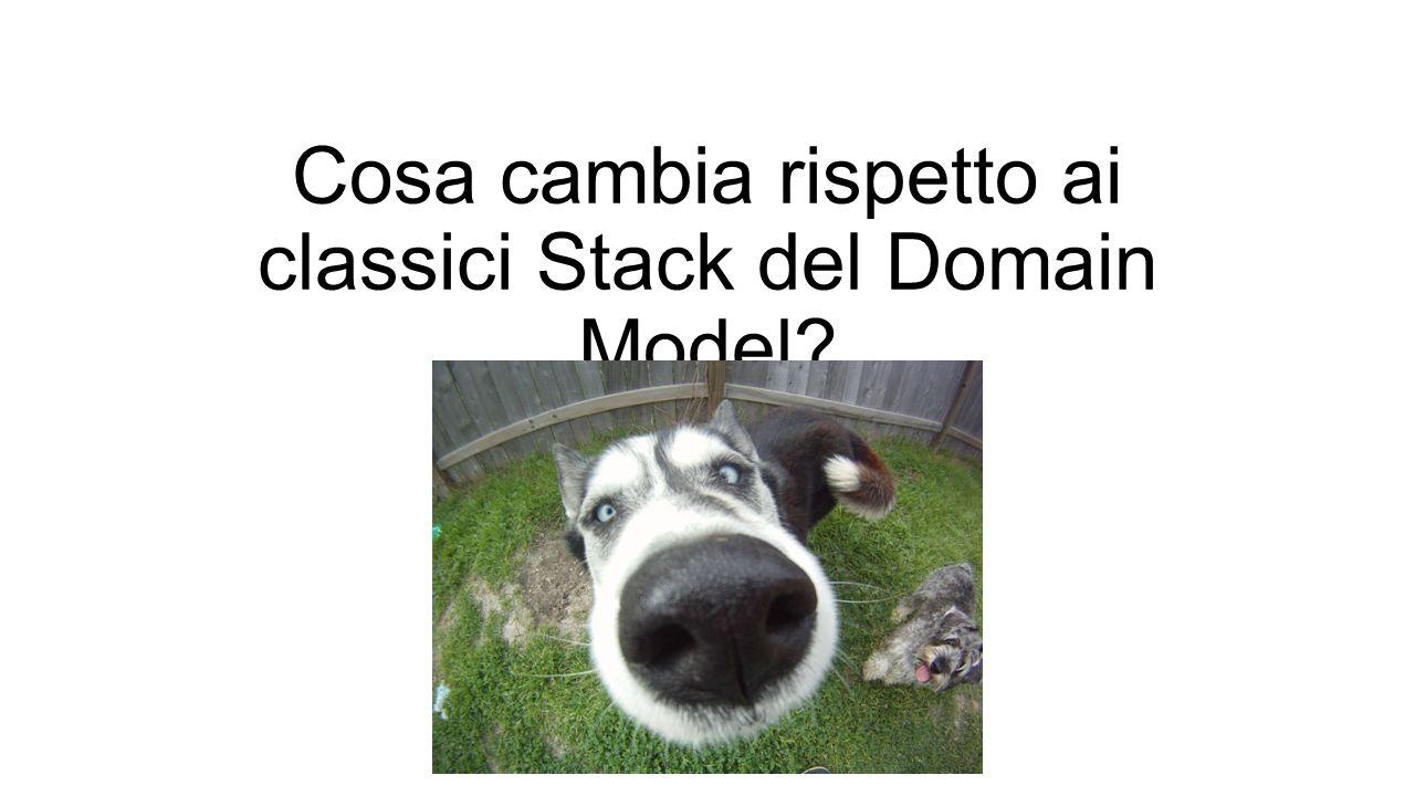 Cosa cambia rispetto ai classici Stack del Domain Model?