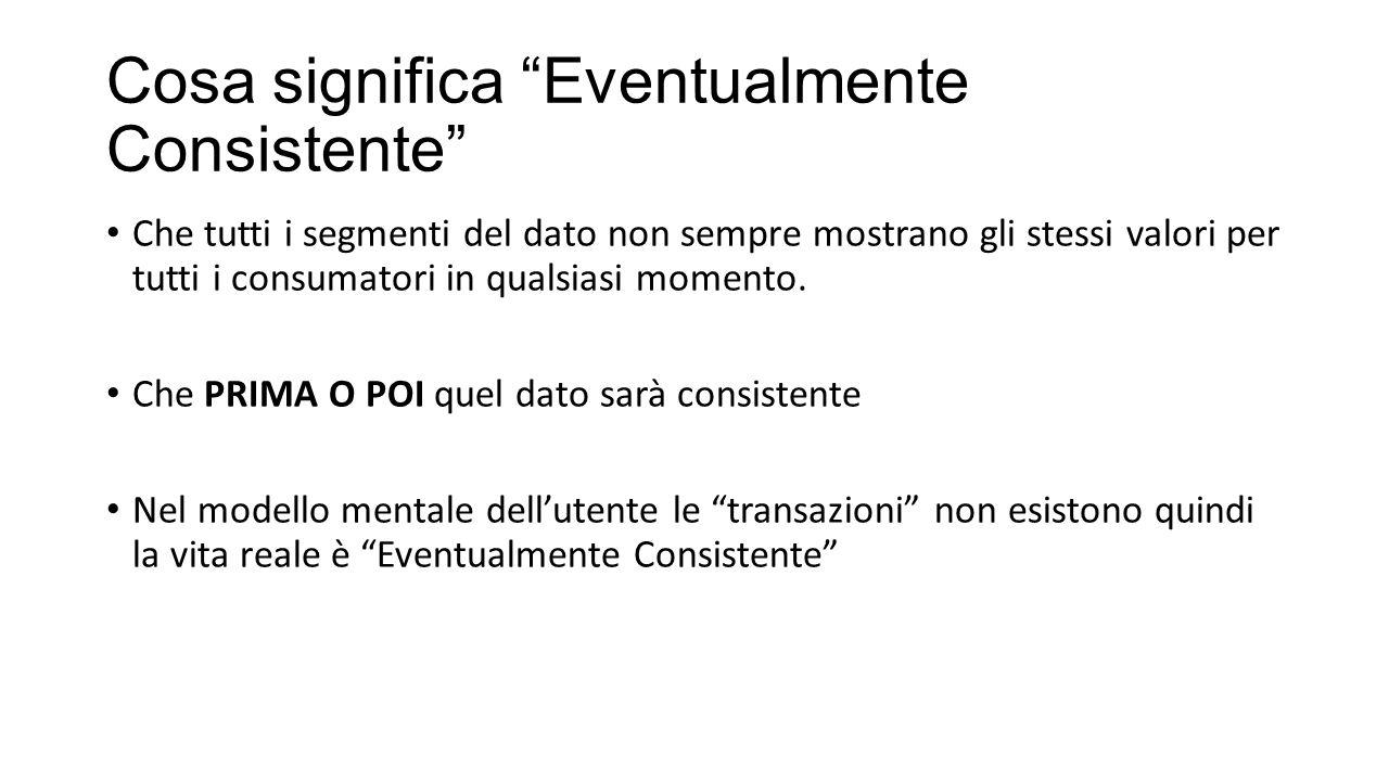 """Cosa significa """"Eventualmente Consistente"""" Che tutti i segmenti del dato non sempre mostrano gli stessi valori per tutti i consumatori in qualsiasi mo"""