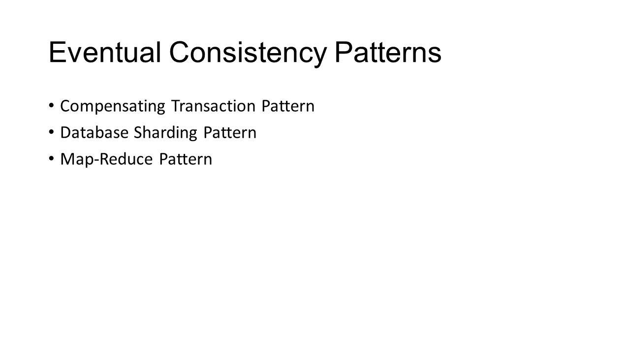 Eventual Consistency Patterns Compensating Transaction Pattern Database Sharding Pattern Map-Reduce Pattern
