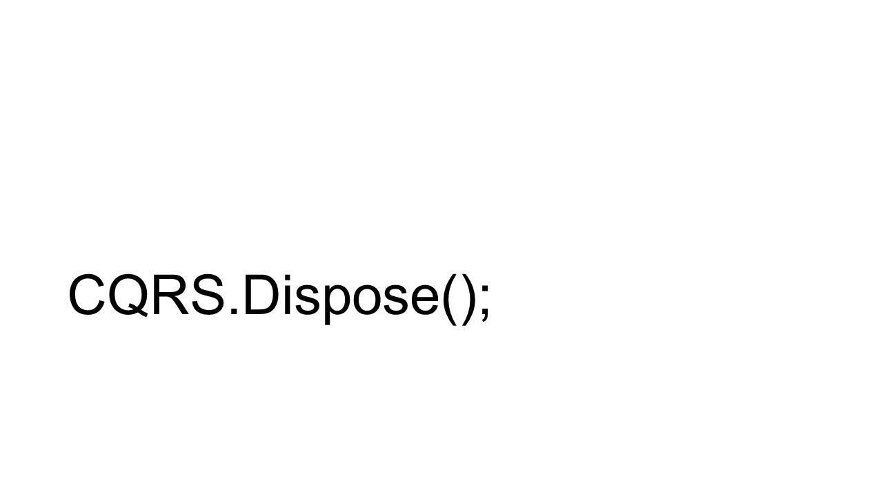 CQRS.Dispose();
