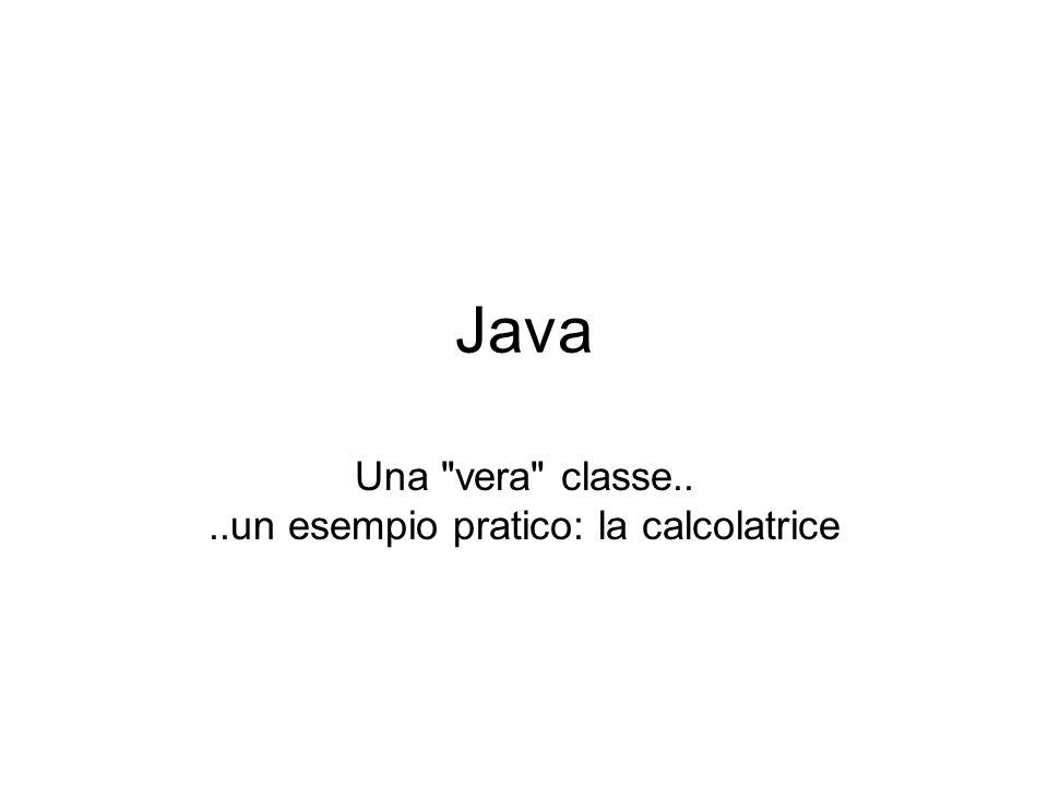 Java Una vera classe....un esempio pratico: la calcolatrice