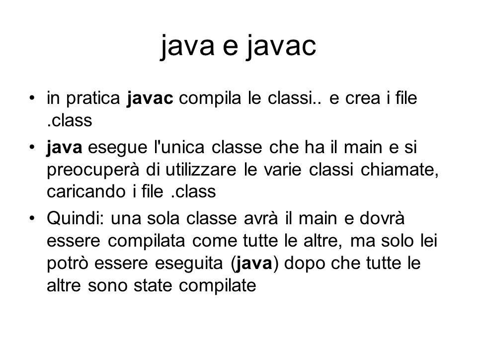java e javac in pratica javac compila le classi..