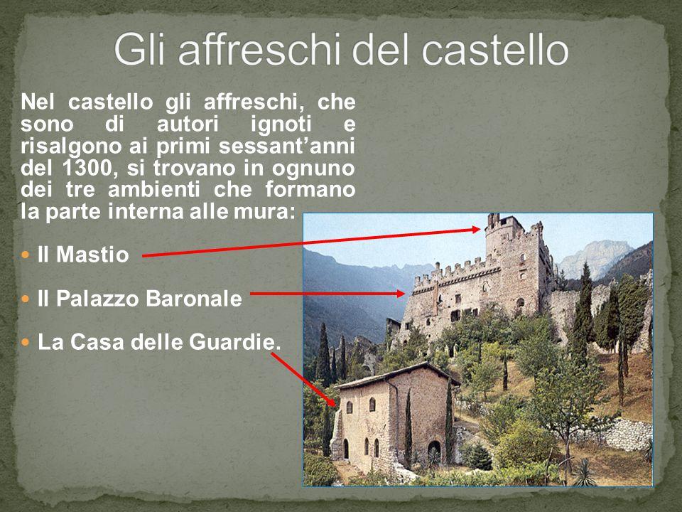 Nel castello gli affreschi, che sono di autori ignoti e risalgono ai primi sessant'anni del 1300, si trovano in ognuno dei tre ambienti che formano la