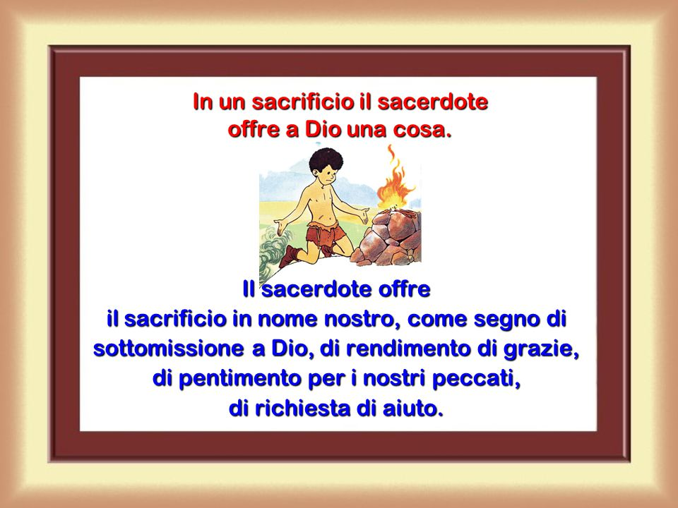 Che cos'è un sacrificio? La distruzione di una cosa per manifestare che Dio è il Signore e il sovrano di tutto.