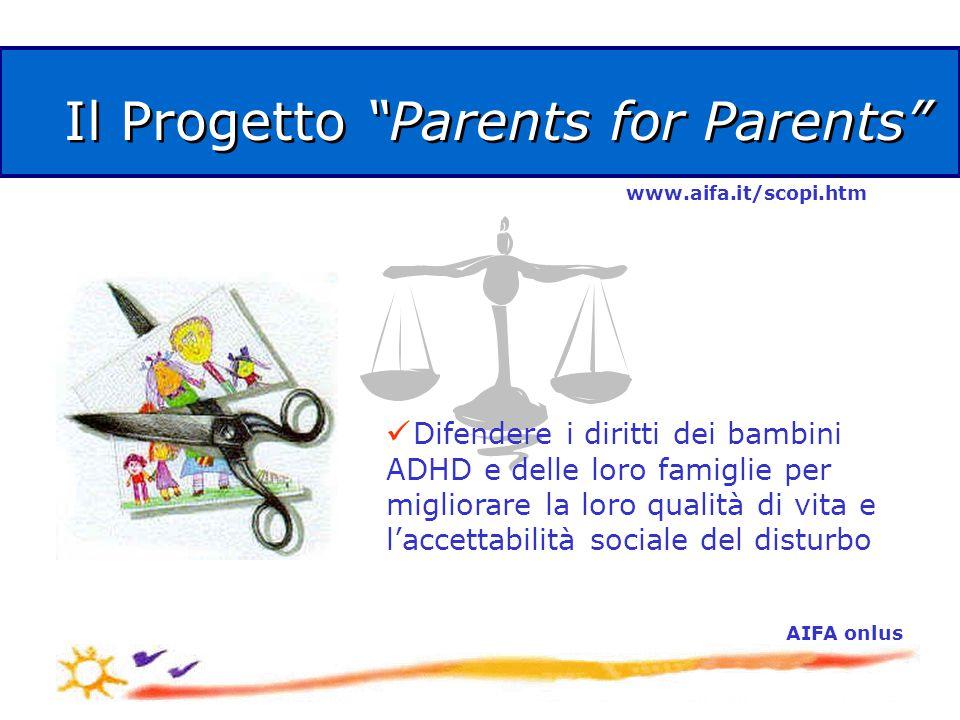 AIFA onlus Il Progetto Parents for Parents Difendere i diritti dei bambini ADHD e delle loro famiglie per migliorare la loro qualità di vita e l'accettabilità sociale del disturbo www.aifa.it/scopi.htm