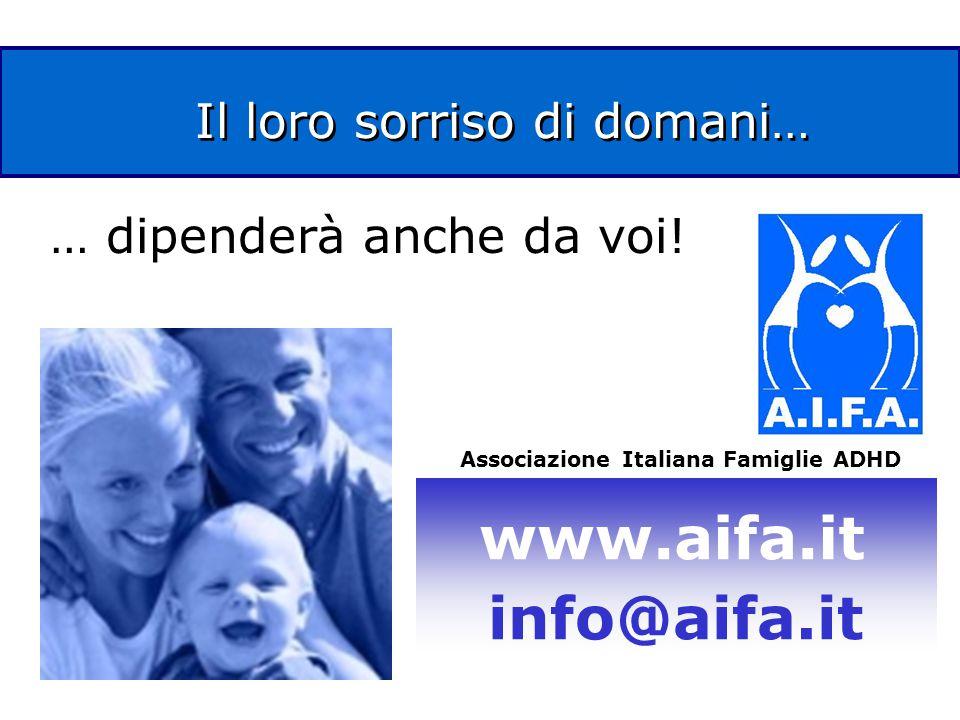 Il loro sorriso di domani… Associazione Italiana Famiglie ADHD www.aifa.it info@aifa.it … dipenderà anche da voi!