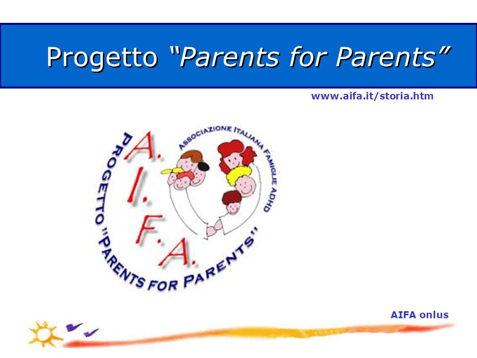 AIFA onlus Progetto Parents for Parents www.aifa.it/storia.htm