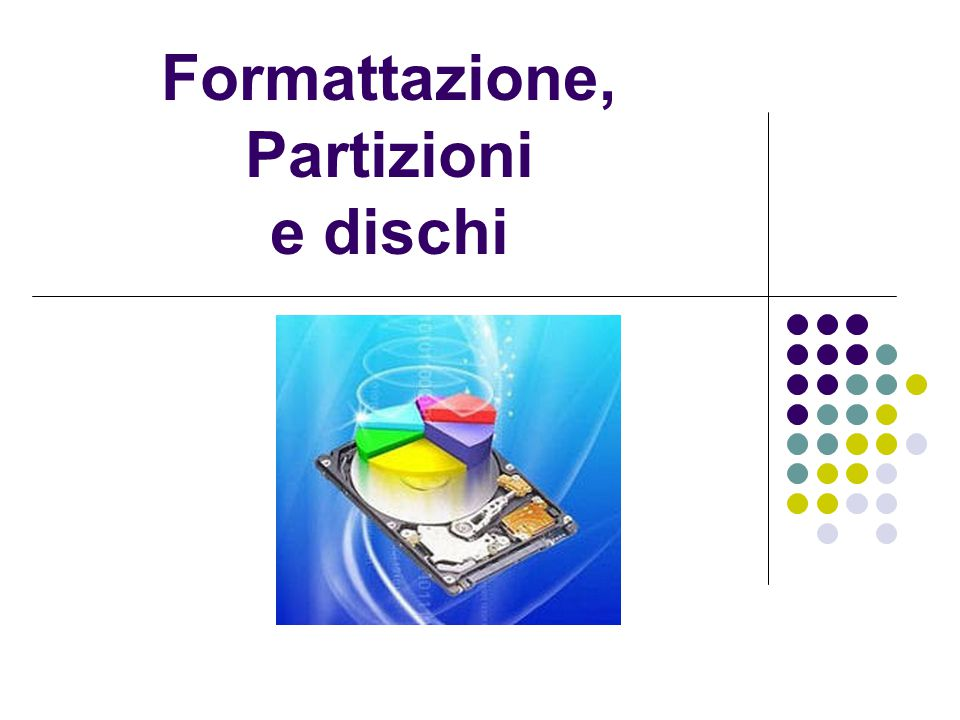 Formattazione, Partizioni e dischi
