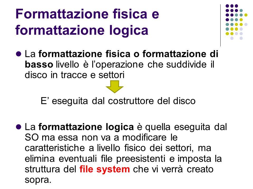 Formattazione fisica e formattazione logica La formattazione fisica o formattazione di basso livello è l'operazione che suddivide il disco in tracce e