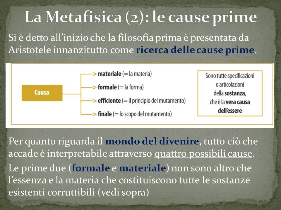 Si è detto all'inizio che la filosofia prima è presentata da Aristotele innanzitutto come ricerca delle cause prime. Per quanto riguarda il mondo del