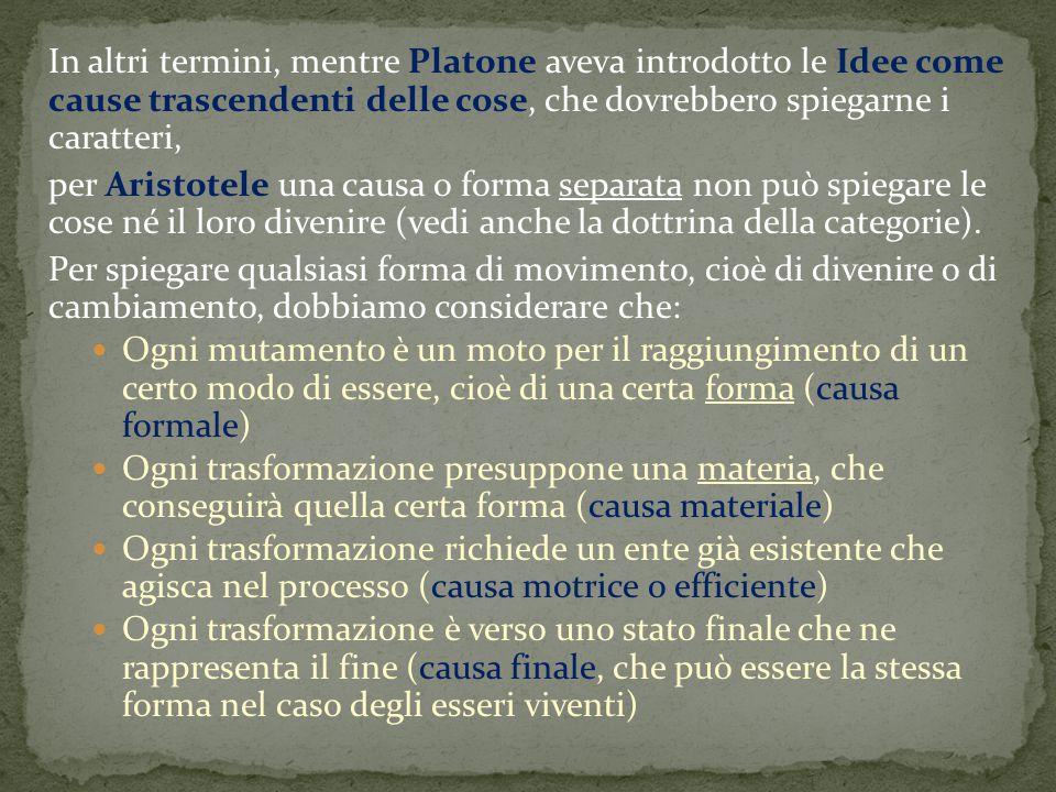 In altri termini, mentre Platone aveva introdotto le Idee come cause trascendenti delle cose, che dovrebbero spiegarne i caratteri, per Aristotele una