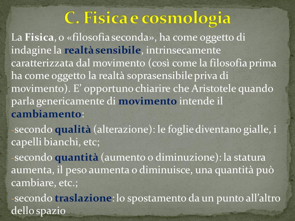 La Fisica, o «filosofia seconda», ha come oggetto di indagine la realtà sensibile, intrinsecamente caratterizzata dal movimento (così come la filosofi