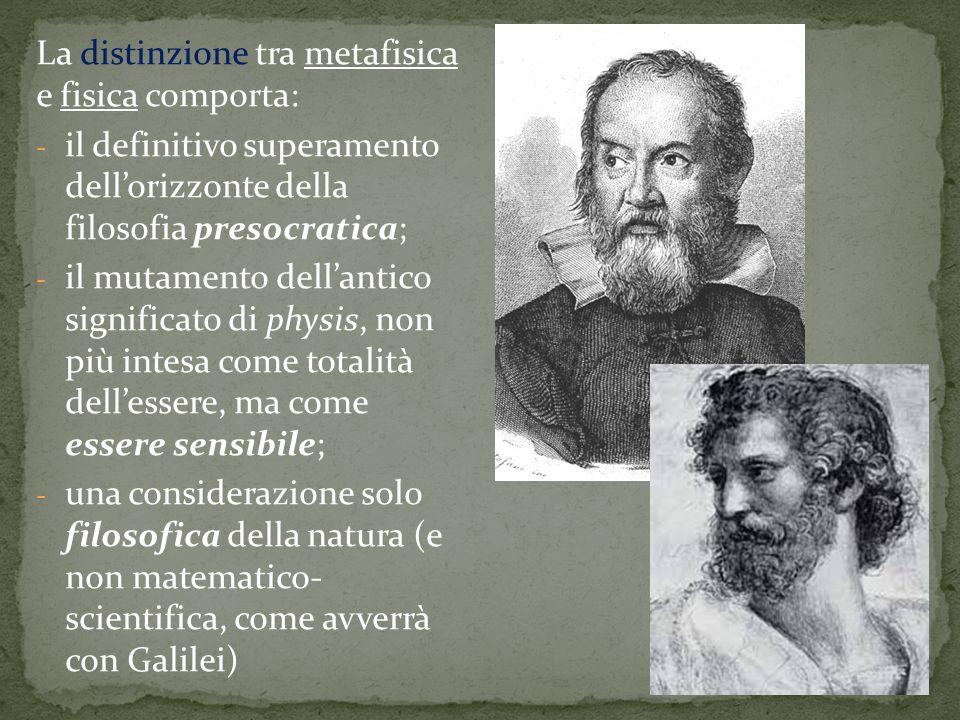 La distinzione tra metafisica e fisica comporta: - il definitivo superamento dell'orizzonte della filosofia presocratica; - il mutamento dell'antico s