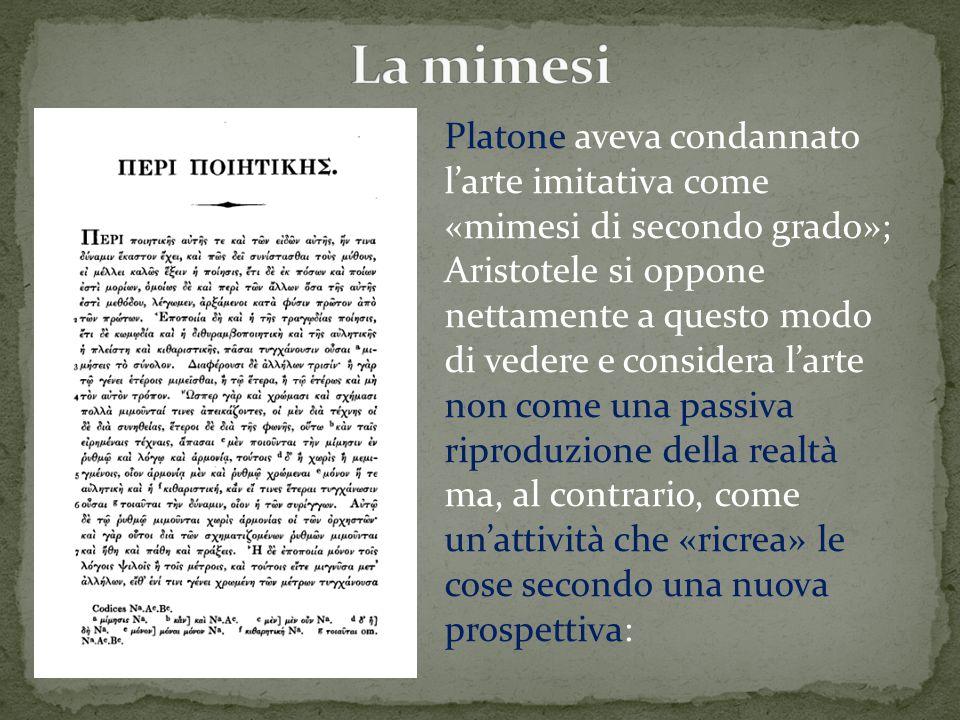 Platone aveva condannato l'arte imitativa come «mimesi di secondo grado»; Aristotele si oppone nettamente a questo modo di vedere e considera l'arte n