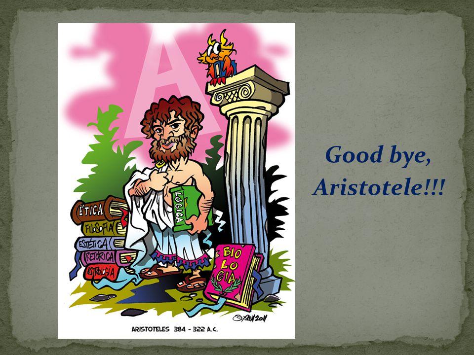 Good bye, Aristotele!!!