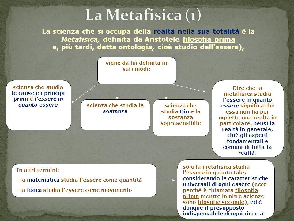 La scienza che si occupa della realtà nella sua totalità è la Metafisica, definita da Aristotele filosofia prima e, più tardi, detta ontologia, cioè s
