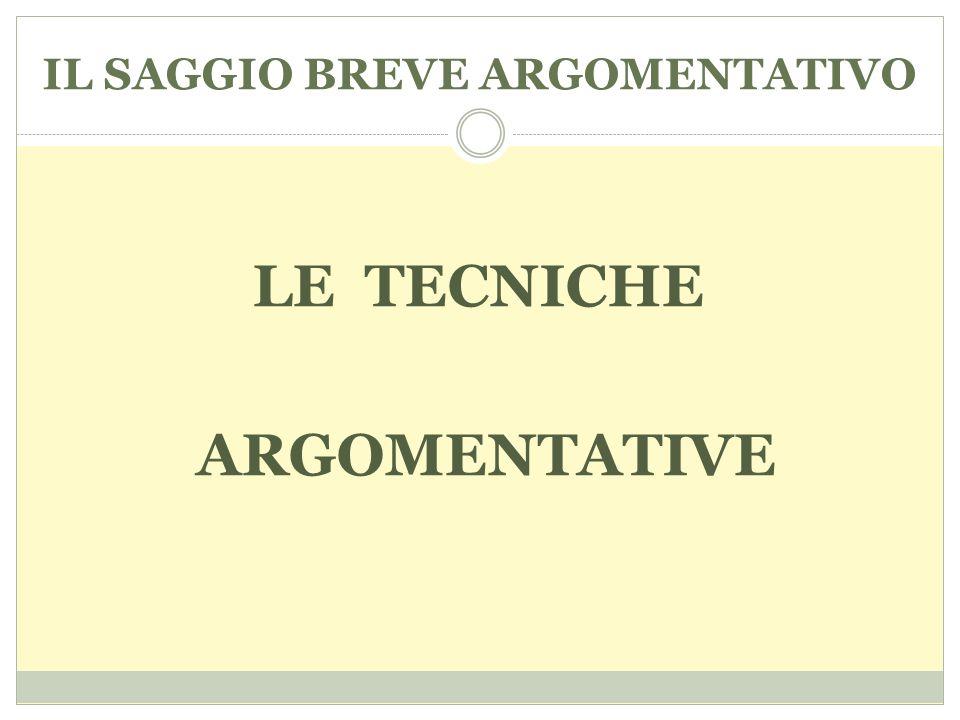 IL SAGGIO BREVE ARGOMENTATIVO LE TECNICHE ARGOMENTATIVE