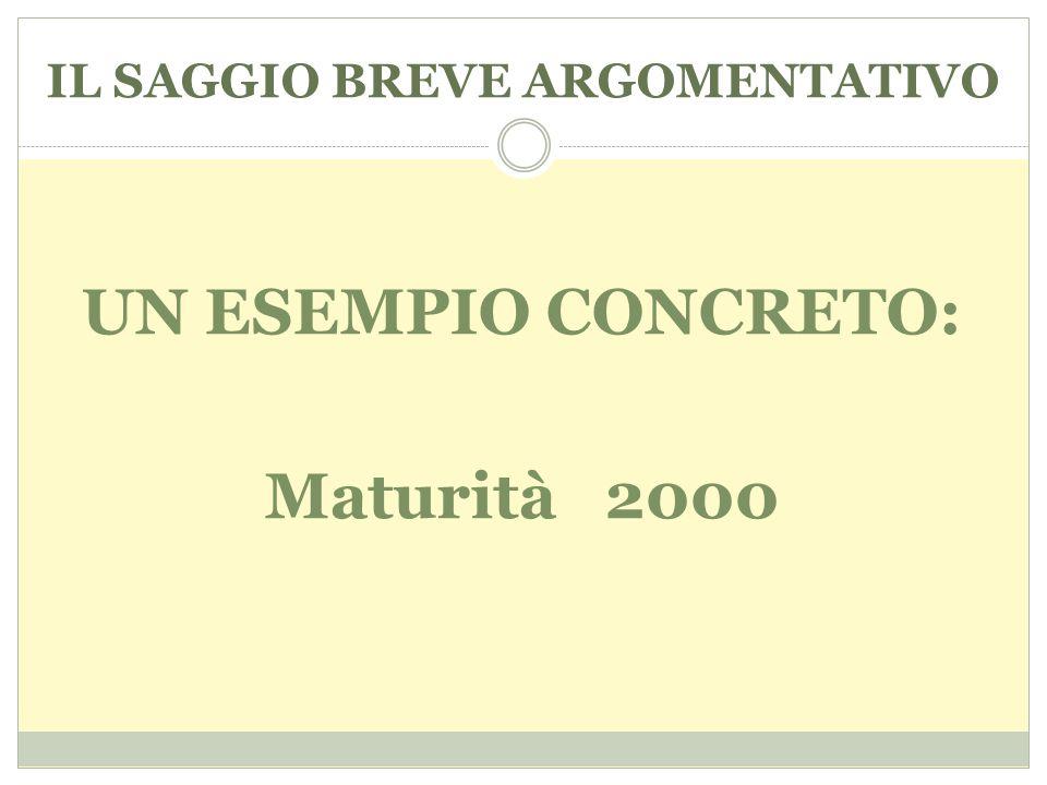 IL SAGGIO BREVE ARGOMENTATIVO UN ESEMPIO CONCRETO: Maturità 2000