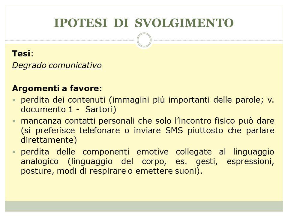 IPOTESI DI SVOLGIMENTO Tesi: Degrado comunicativo Argomenti a favore: perdita dei contenuti (immagini più importanti delle parole; v. documento 1 - Sa