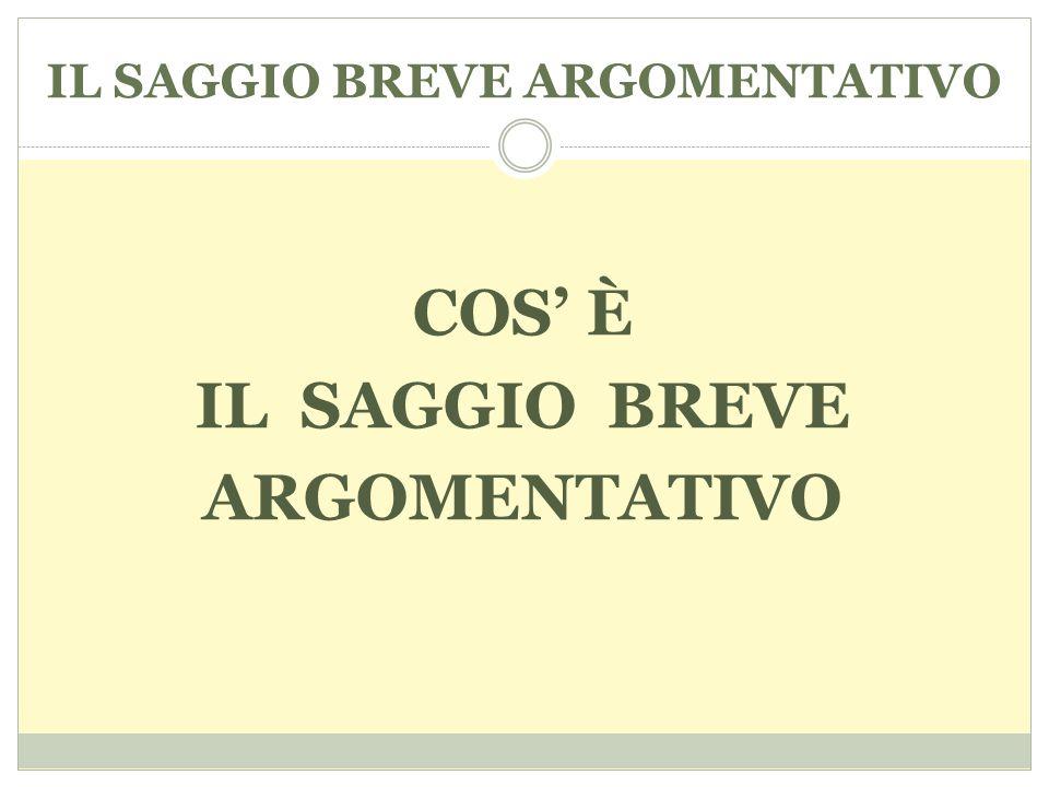 IL SAGGIO BREVE ARGOMENTATIVO COS' È IL SAGGIO BREVE ARGOMENTATIVO