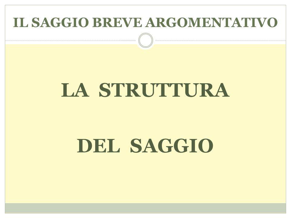 IL SAGGIO BREVE ARGOMENTATIVO LA STRUTTURA DEL SAGGIO
