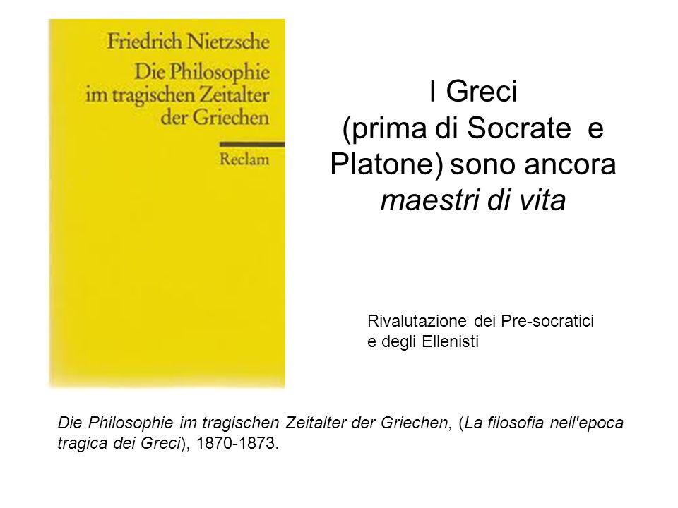 I Greci (prima di Socrate e Platone) sono ancora maestri di vita Die Philosophie im tragischen Zeitalter der Griechen, (La filosofia nell'epoca tragic