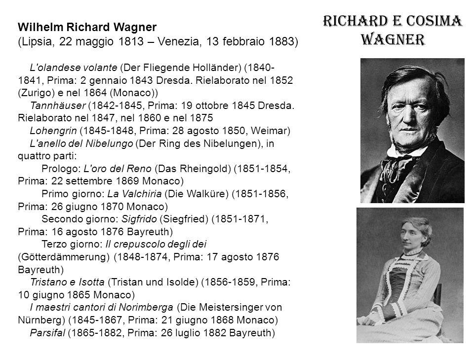Richard e Cosima Wagner Wilhelm Richard Wagner (Lipsia, 22 maggio 1813 – Venezia, 13 febbraio 1883) L'olandese volante (Der Fliegende Holländer) (1840
