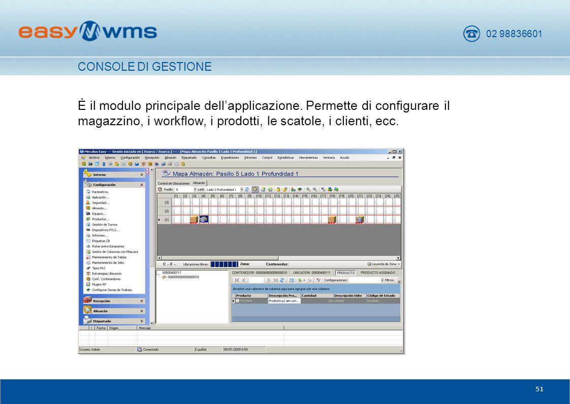 02 98836601 51 È il modulo principale dell'applicazione. Permette di configurare il magazzino, i workflow, i prodotti, le scatole, i clienti, ecc. CON