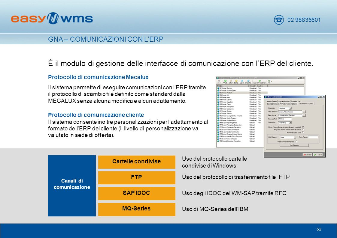 02 98836601 53 È il modulo di gestione delle interfacce di comunicazione con l'ERP del cliente. Protocollo di comunicazione Mecalux Il sistema permett