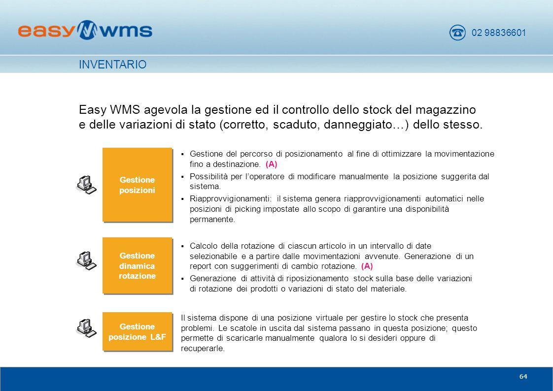 02 98836601 64 Easy WMS agevola la gestione ed il controllo dello stock del magazzino e delle variazioni di stato (corretto, scaduto, danneggiato…) de