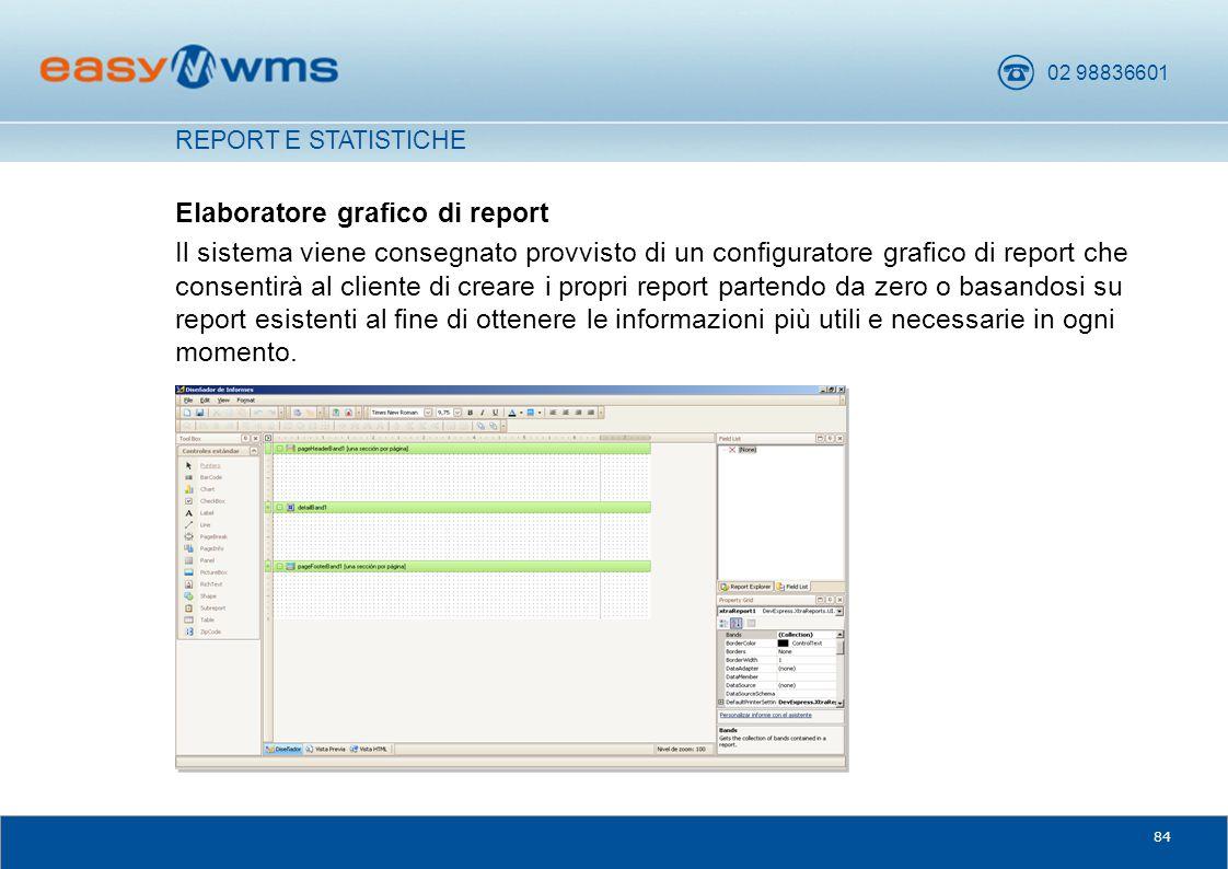 02 98836601 84 Elaboratore grafico di report Il sistema viene consegnato provvisto di un configuratore grafico di report che consentirà al cliente di