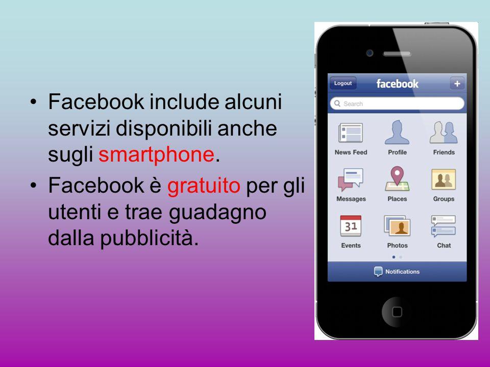 Facebook include alcuni servizi disponibili anche sugli smartphone. Facebook è gratuito per gli utenti e trae guadagno dalla pubblicità.