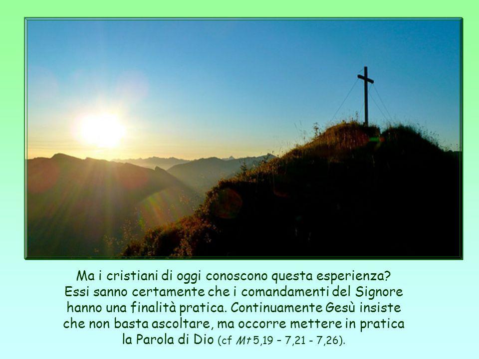 È l'esperienza che i cristiani da lui evangelizzati hanno fatto all'inizio della loro conversione; e cioè che, quando si mettono in pratica i comandam