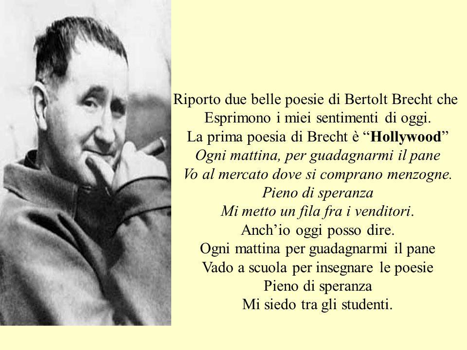 """Riporto due belle poesie di Bertolt Brecht che Esprimono i miei sentimenti di oggi. La prima poesia di Brecht è """"Hollywood"""" Ogni mattina, per guadagna"""
