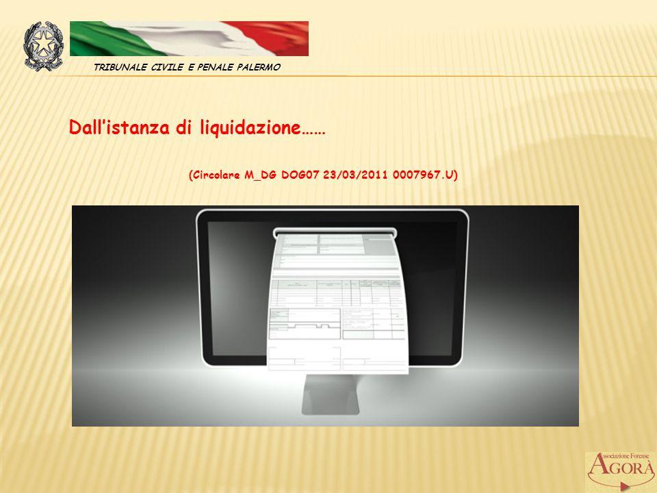 Dall'istanza di liquidazione…… TRIBUNALE CIVILE E PENALE PALERMO (Circolare M_DG DOG07 23/03/2011 0007967.U)