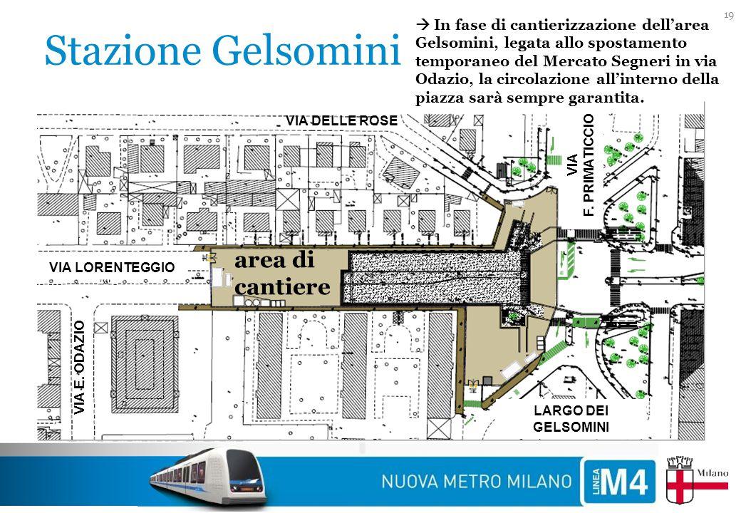 Stazione Gelsomini 19 VIA F. PRIMATICCIO VIA LORENTEGGIO VIA E. ODAZIO LARGO DEI GELSOMINI VIA DELLE ROSE area di cantiere  In fase di cantierizzazio