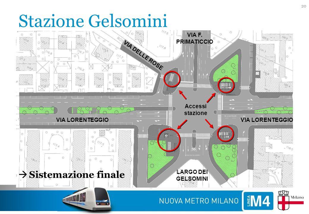Stazione Gelsomini 20 LARGO DEI GELSOMINI VIA LORENTEGGIO VIA F. PRIMATICCIO VIA DELLE ROSE  Sistemazione finale Accessi stazione