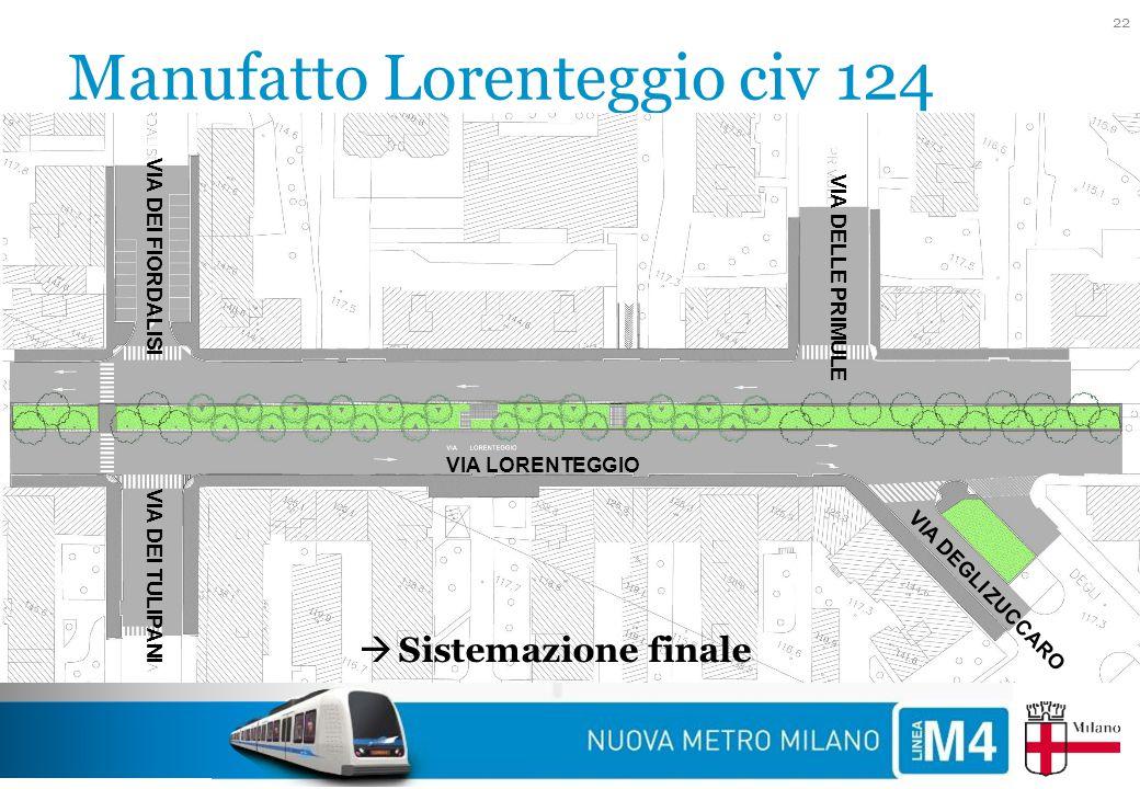 Manufatto Lorenteggio civ 124 22 VIA LORENTEGGIO VIA DEGLI ZUCCARO VIA DEI FIORDALISI VIA DEI TULIPANI VIA DELLE PRIMULE  Sistemazione finale