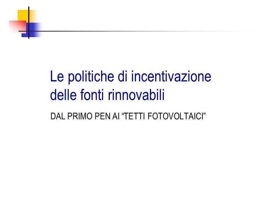 """Le politiche di incentivazione delle fonti rinnovabili DAL PRIMO PEN AI """"TETTI FOTOVOLTAICI"""""""