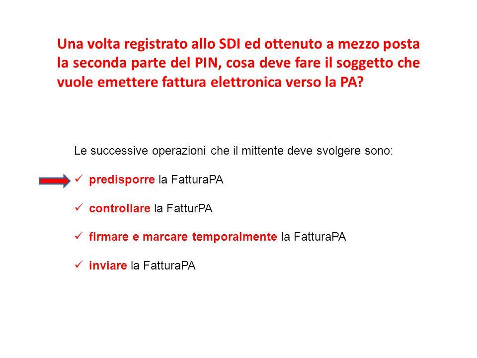 Le successive operazioni che il mittente deve svolgere sono: predisporre la FatturaPA controllare la FatturPA firmare e marcare temporalmente la Fattu