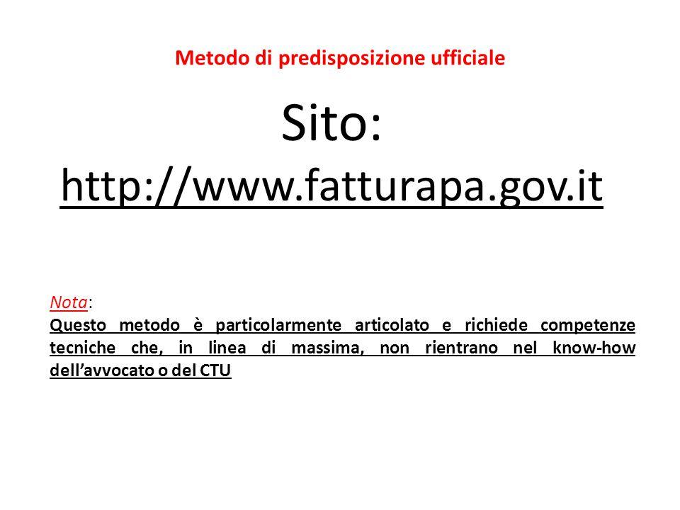 Sito: http://www.fatturapa.gov.it Nota: Questo metodo è particolarmente articolato e richiede competenze tecniche che, in linea di massima, non rientr