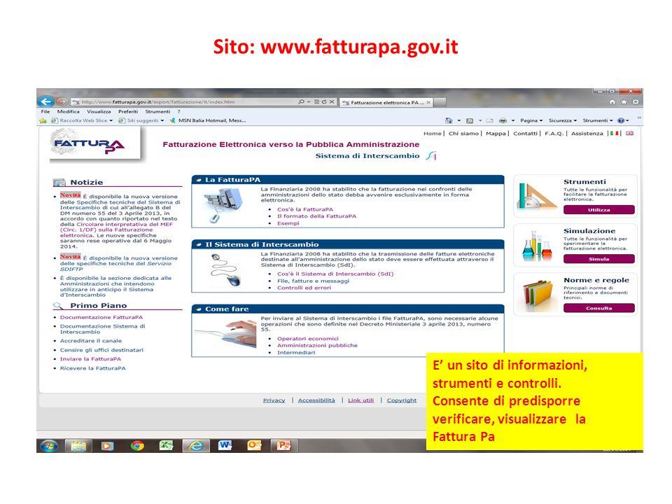 E' un sito di informazioni, strumenti e controlli. Consente di predisporre verificare, visualizzare la Fattura Pa Sito: www.fatturapa.gov.it