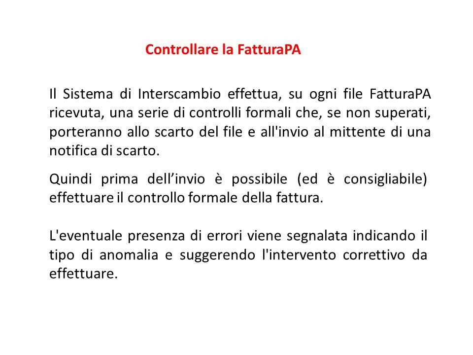 Controllare la FatturaPA Il Sistema di Interscambio effettua, su ogni file FatturaPA ricevuta, una serie di controlli formali che, se non superati, po
