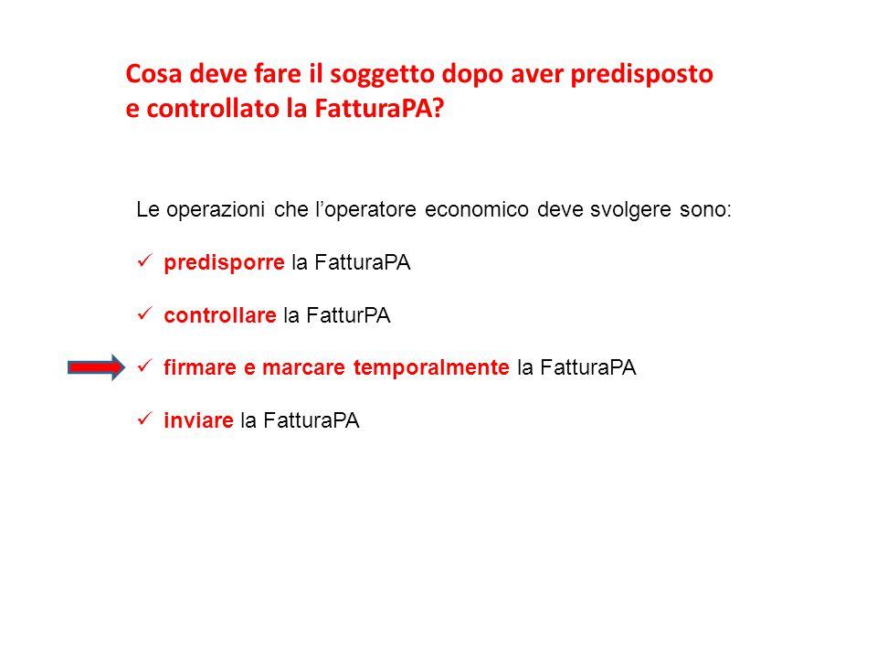 Le operazioni che l'operatore economico deve svolgere sono: predisporre la FatturaPA controllare la FatturPA firmare e marcare temporalmente la Fattur