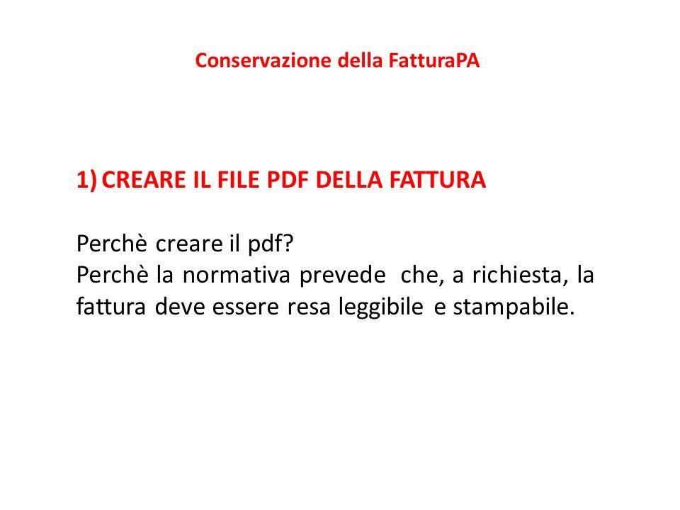 Conservazione della FatturaPA 1)CREARE IL FILE PDF DELLA FATTURA Perchè creare il pdf? Perchè la normativa prevede che, a richiesta, la fattura deve e