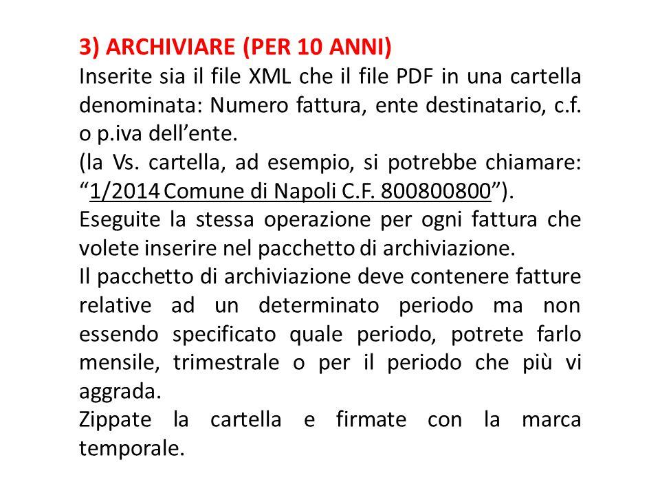 3) ARCHIVIARE (PER 10 ANNI) Inserite sia il file XML che il file PDF in una cartella denominata: Numero fattura, ente destinatario, c.f. o p.iva dell'