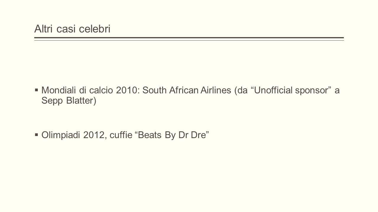 Altri casi celebri  Mondiali di calcio 2010: South African Airlines (da Unofficial sponsor a Sepp Blatter)  Olimpiadi 2012, cuffie Beats By Dr Dre