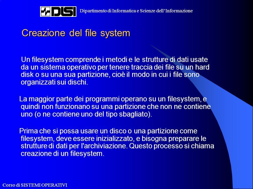 Corso di SISTEMI OPERATIVI Dipartimento di Informatica e Scienze dell'Informazione Creazione del file system Un filesystem comprende i metodi e le str