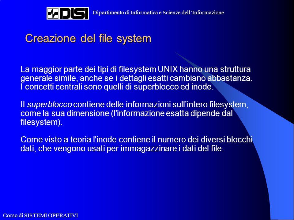 Corso di SISTEMI OPERATIVI Dipartimento di Informatica e Scienze dell'Informazione Creazione del file system La maggior parte dei tipi di filesystem U